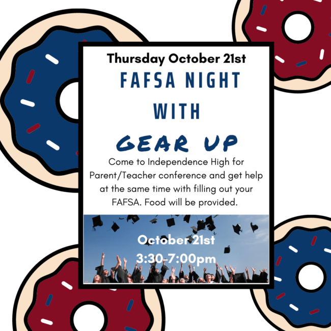 FAFSA night with gear up. Come to parent/teacher conference and get help at the same time with filling out your FAFSA. Food Provided.
